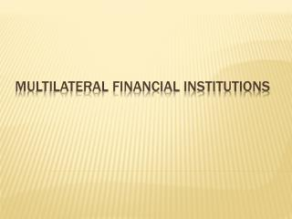 Multilateral Financial Institutions
