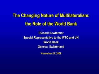 Richard  Newfarmer Special Representative to the WTO and UN  World Bank Geneva, Switzerland