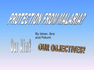 PROTECTION FROM MALARIA?
