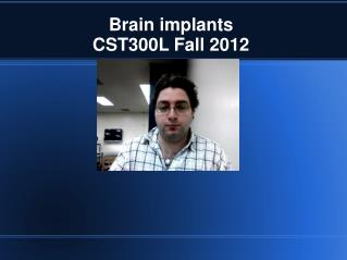 Brain implants CST300L Fall 2012