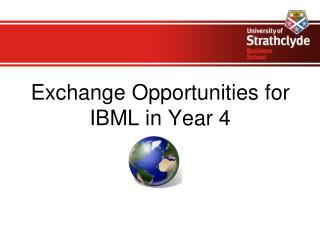 Exchange Opportunities for IBML in Year 4