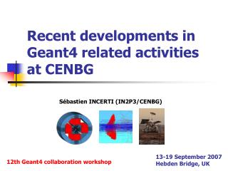 Recent developments in Geant4 related activities at CENBG