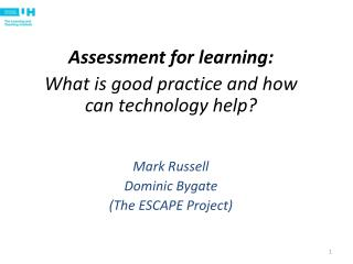 Assessment for learning: What is good practice and how can technology help? Mark Russell