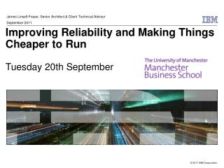 Improving Reliability and Making Things Cheaper to Run Tuesday 20th September