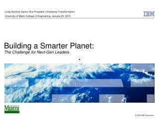 Building a Smarter Planet: The Challenge for Next-Gen Leaders