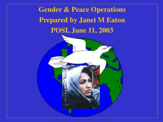 Gender & Peace Operations Prepared by Janet M Eaton POSI, June 11, 2003