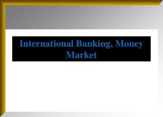 International Banking, Money Market