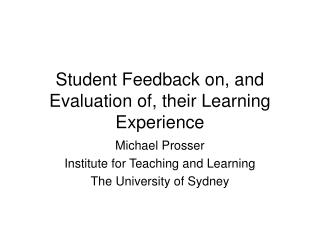 Student Feedback on, and Evaluation of, their Learning Experience