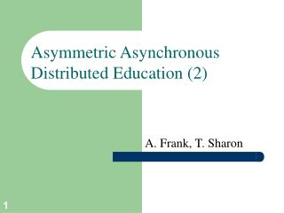 Asymmetric Asynchronous Distributed Education (2)