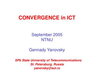 CONVERGENCE in ICT September 2005 NTNU Gennady Yanovsky SPb State University of Telecommunications