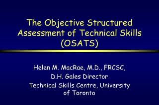 The Objective Structured Assessment of Technical Skills OSATS