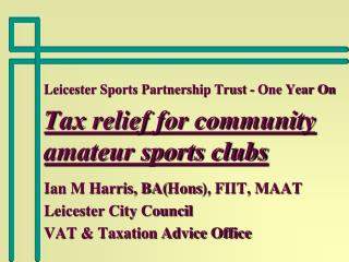 Leicester Sports Partnership Trust - One Year On Tax relief for community amateur sports clubs