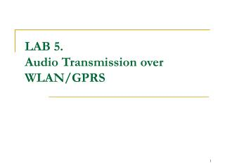LAB 5.  Audio Transmission over WLAN/GPRS