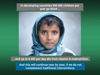 In developing countries 500 000 children per year go blind ...
