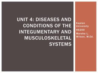 Unit 4: Diseases and Conditions of the Integumentary and Musculoskeletal Systems