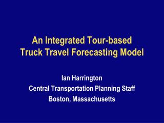 An Integrated Tour-based Truck Travel Forecasting Model