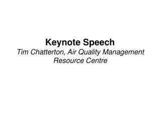 Keynote Speech Tim Chatterton, Air Quality Management Resource Centre