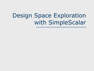 Design Space Exploration with SimpleScalar