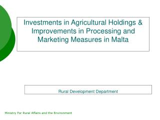 Investments in Agricultural Holdings & Improvements in Processing and Marketing Measures in Malta