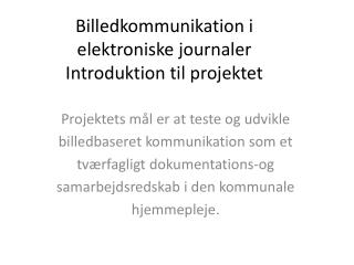 Billedkommunikation i  elektroniske journaler Introduktion til projektet