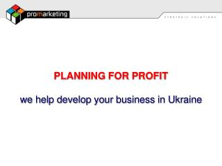 PLANNING FOR PROFIT  we help develop your business in Ukraine