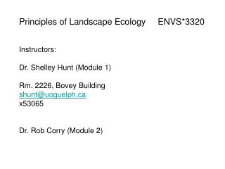 Principles of Landscape Ecology     ENVS*3320 Instructors: Dr. Shelley Hunt (Module 1)