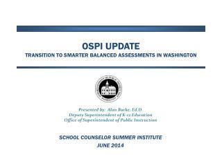 OSPI UPDATE Transition to Smarter Balanced Assessments in Washington