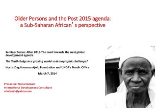 Older Persons and the Post 2015 agenda: a Sub-Saharan African ' s perspective