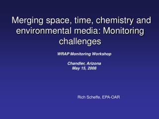 Merging space, time, chemistry and environmental media: Monitoring challenges