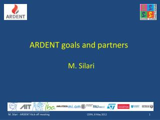 ARDENT goals and partners M. Silari