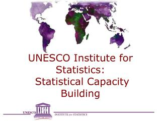 UNESCO Institute for Statistics:   Statistical Capacity Building