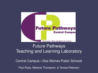 Future Pathways Teaching and Learning Laboratory Central Campus—Des Moines Public Schools