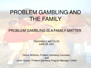 PROBLEM GAMBLING AND  THE FAMILY