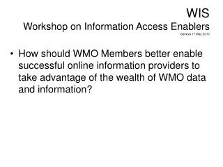 WIS Workshop on Information Access Enablers Geneva 17 May 2010