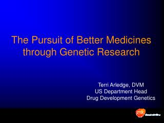 The Pursuit of Better Medicines through Genetic Research