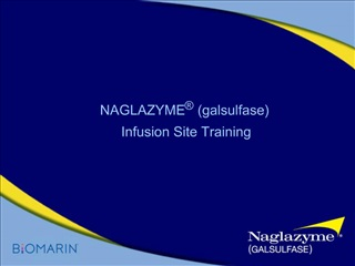 NAGLAZYME  galsulfase  Infusion Site Training