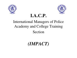 I.A.C.P. International Managers of Police Academy and College Training Section (IMPACT)