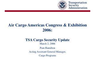 Air Cargo Americas Congress & Exhibition 2006: TSA Cargo Security Update March 2, 2006