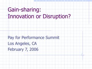 Gain-sharing:  Innovation or Disruption?