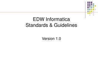 EDW Informatica  Standards & Guidelines Version 1.0