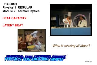 PHYS1001 Physics 1  REGULAR Module 2 Thermal Physics  HEAT CAPACITY  LATENT HEAT