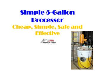 Simple 5-Gallon Processor Cheap, Simple, Safe and Effective