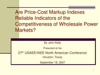 By John Kelly Presented at the 27 th USAEE/IAEE North American Conference Houston, Texas