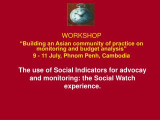 "WORKSHOP  ""Building an Asian community of practice on monitoring and budget analysis"""