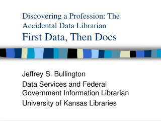 Discovering a Profession: The Accidental Data Librarian First Data, Then Docs