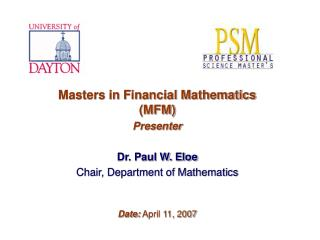 Masters in Financial Mathematics (MFM) Presenter Dr. Paul W. Eloe Chair, Department of Mathematics