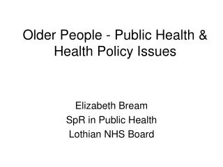 Older People - Public Health & Health Policy Issues