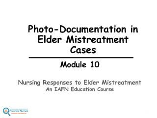 Module 10 Nursing Responses to Elder Mistreatment An IAFN Education Course