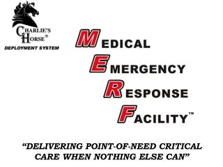 """DELIVERING POINT-OF-NEED CRITICAL CARE WHEN NOTHING ELSE CAN"""