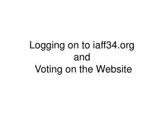 Logging on to iaff34 and  Voting on the Website